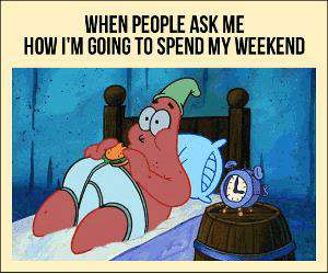 how will you spend your weekend
