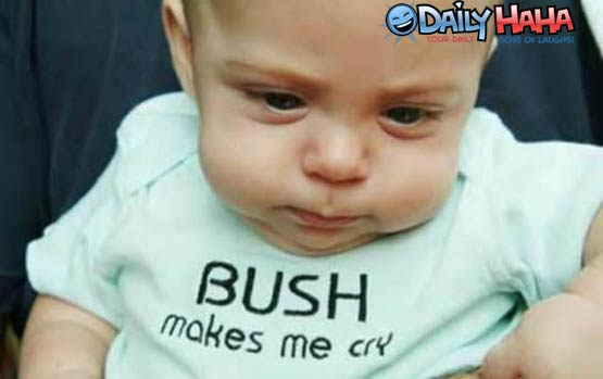 Bush Makes me Cry picture