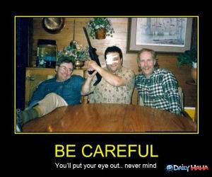 Be Careful funny picture