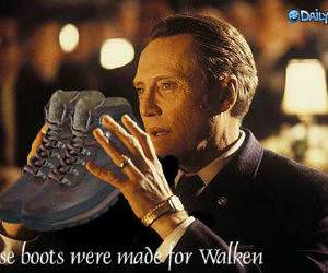 Boots are made for Walken