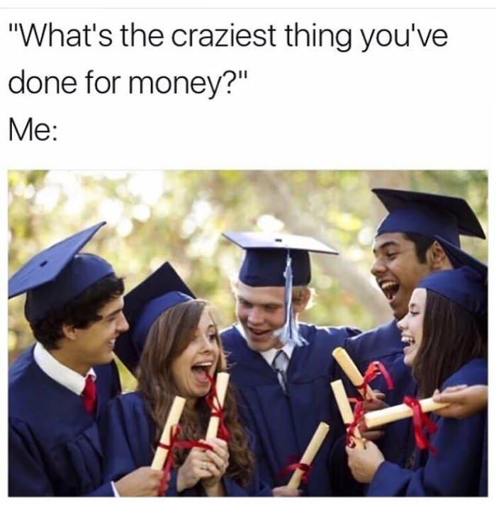 craziest thing you have done for money ... 2