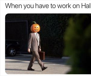 have to work on halloween