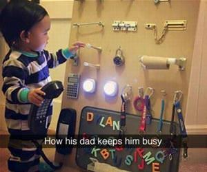 how his dad keeps him busy funny picture