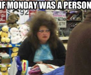 if monday was a person funny picture