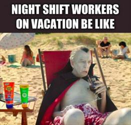 night shift workers on vacation ... 2