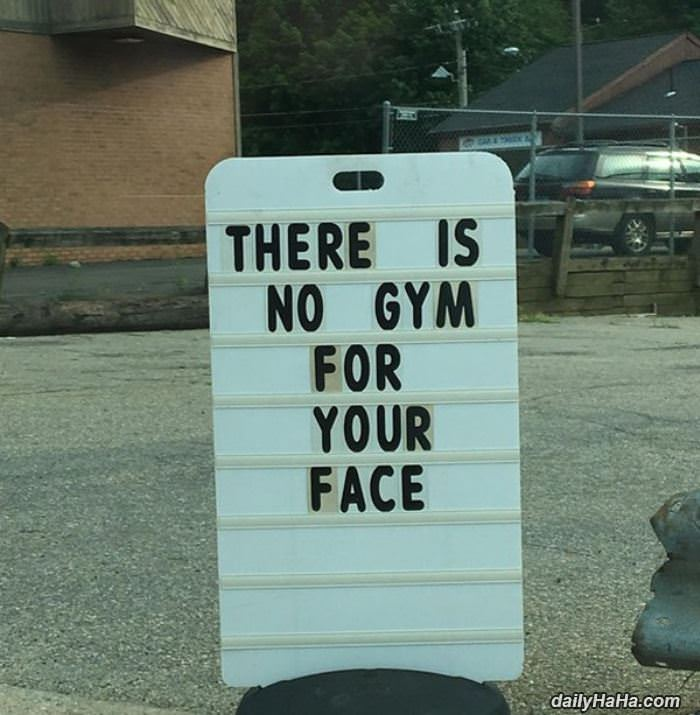 no gym for your face funny picture