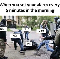 setting your alarm every 5 minutes