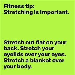 stretching is important ... 2