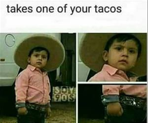 takes one of your tacos funny picture