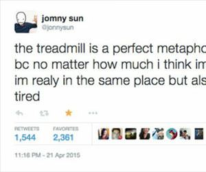 the treadmill is a good metaphore