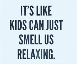 the kids can smell us relaxing funny picture