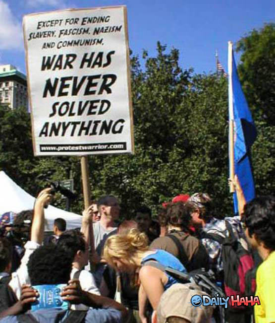 Except for ending slavery, facism, nazism and communism, war has never solved anything.