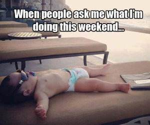 what you doing this weekend funny picture