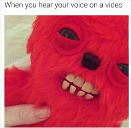 when you hear your voice