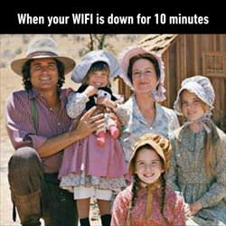 when you wifi is down for 10 minutes