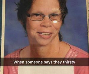 when someone is thirsty funny picture