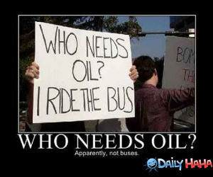 Who Needs Oil funny picture