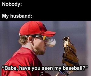 have you seen my baseball