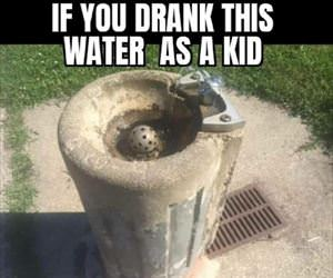 if you drank this water