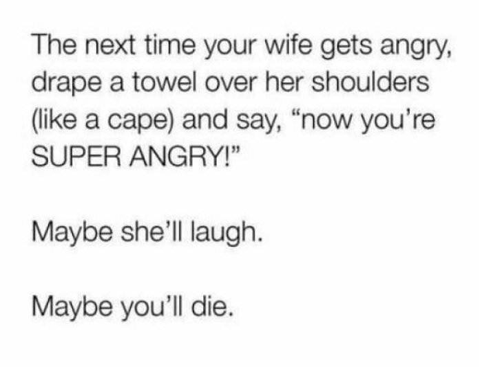 next time she is angry