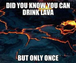 you can drink lava funny picture